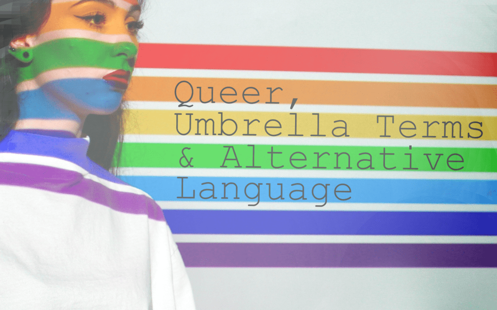 Queer, Umbrella Terms, and Alternative Language