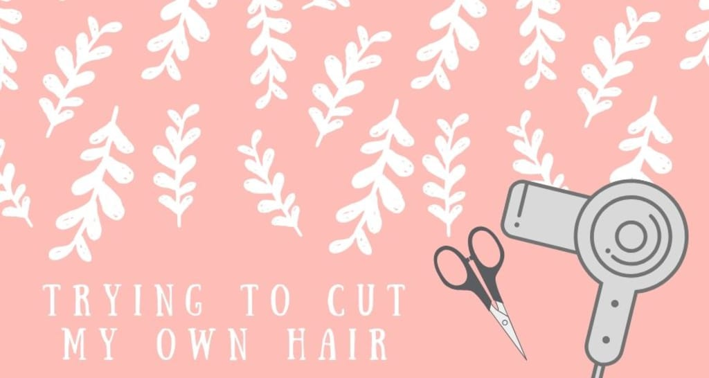 I Tried Cutting My Own Hair... And This Is What Happened