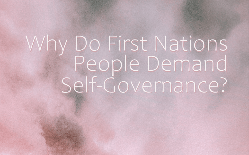 Why Do First Nations People Demand Self-Governance?