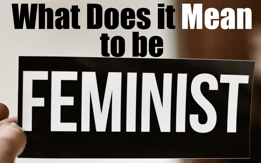 What Does It Mean to Be Feminist?