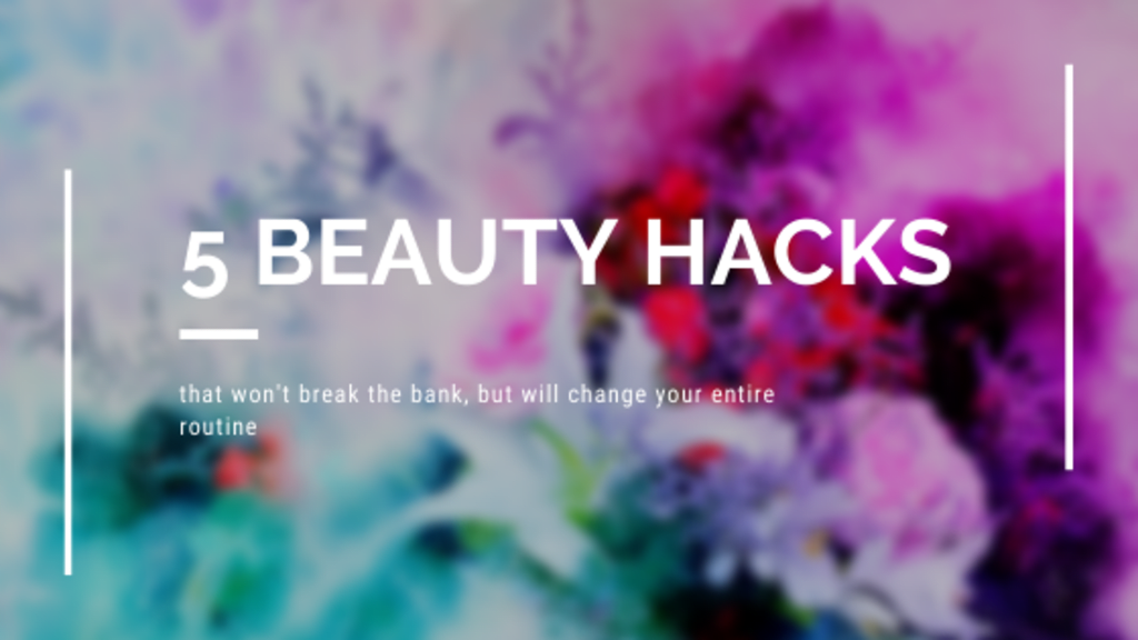 Top 5 Ultimate Beauty Hacks