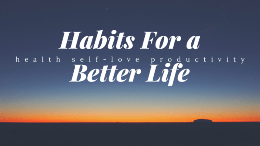 Habits for a Better Life