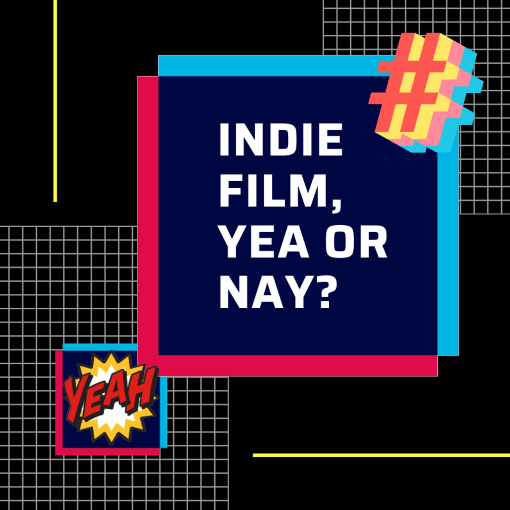 Indie Film, Yea or Nay?