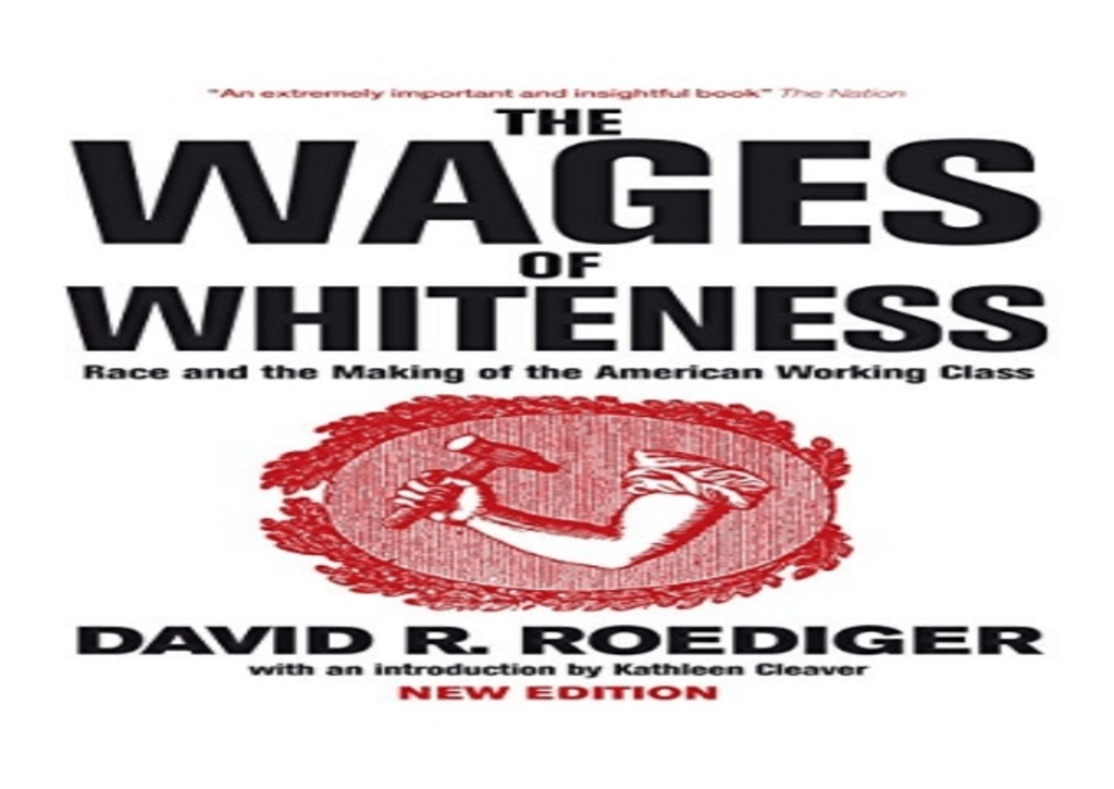 Book Review: 'The Wages of Whiteness: Race and the Making of the American Working Class' by David Roediger