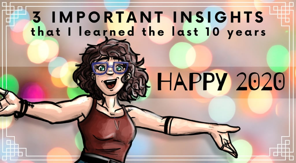 3 Important Insights that I learned the last 10 years.