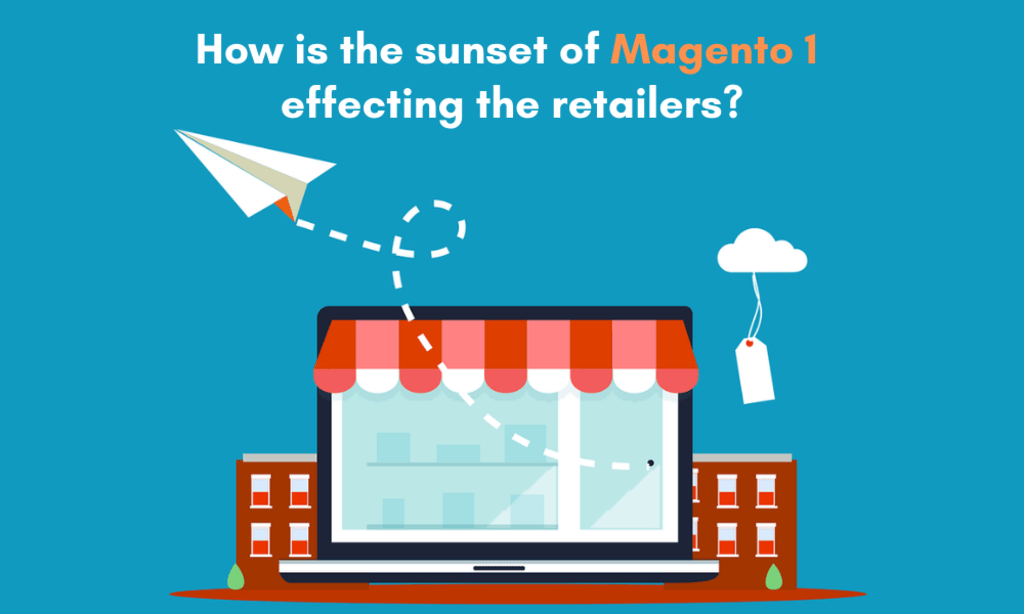 Magento 1 End Of Life 2020: What Does This Mean For Retailers?