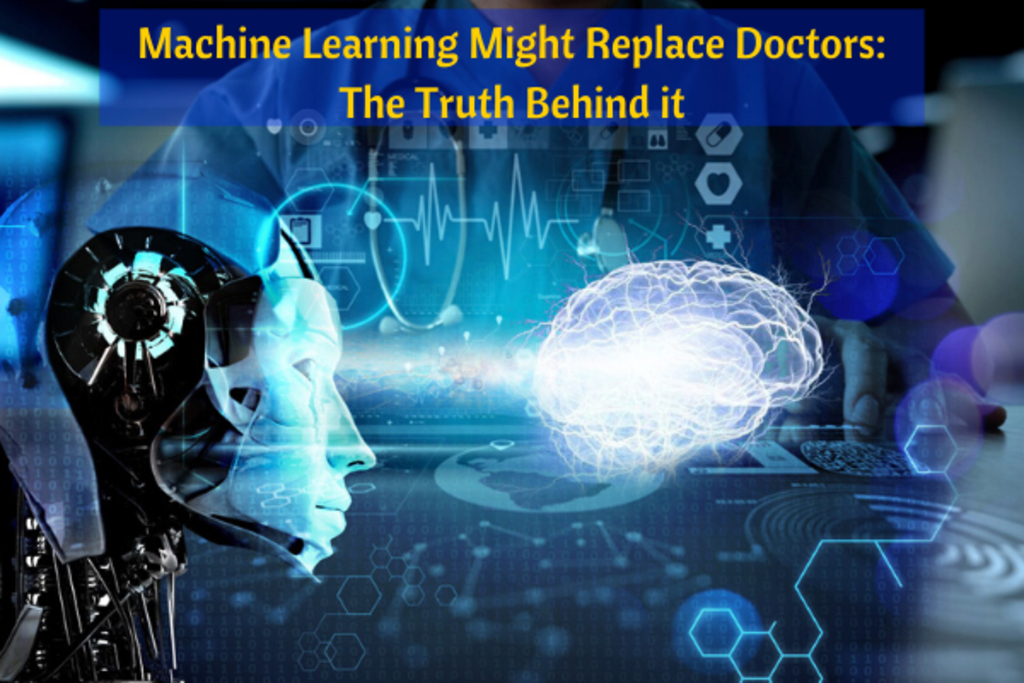 Machine Learning Might Replace Doctors: The Truth Behind It