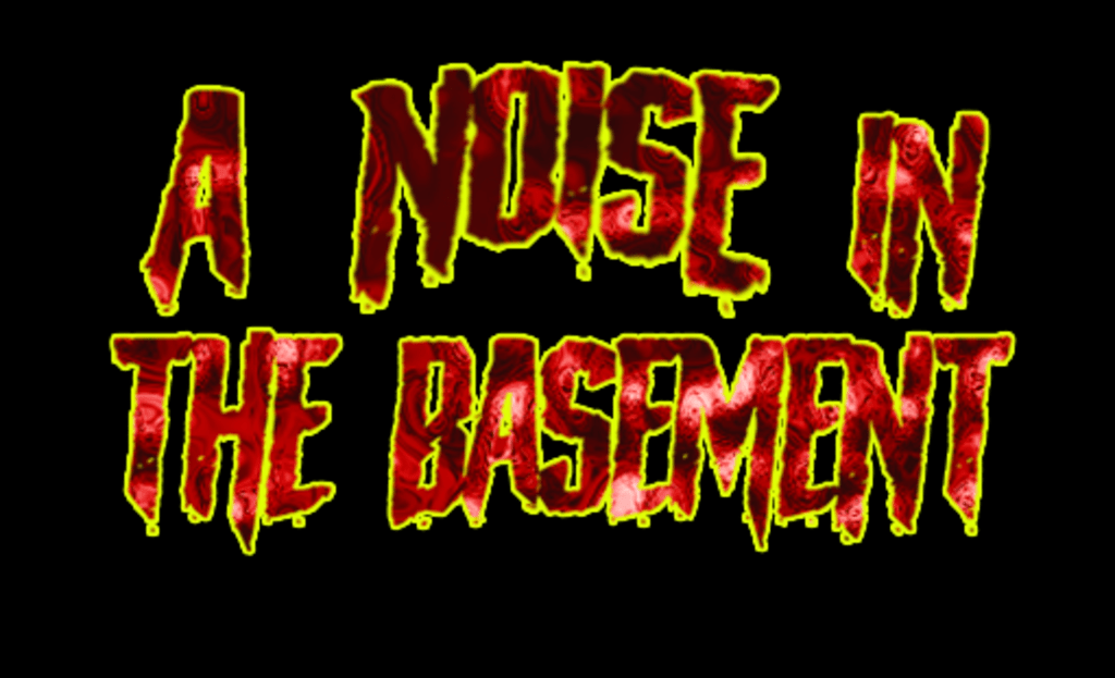 A Noise in the Basement