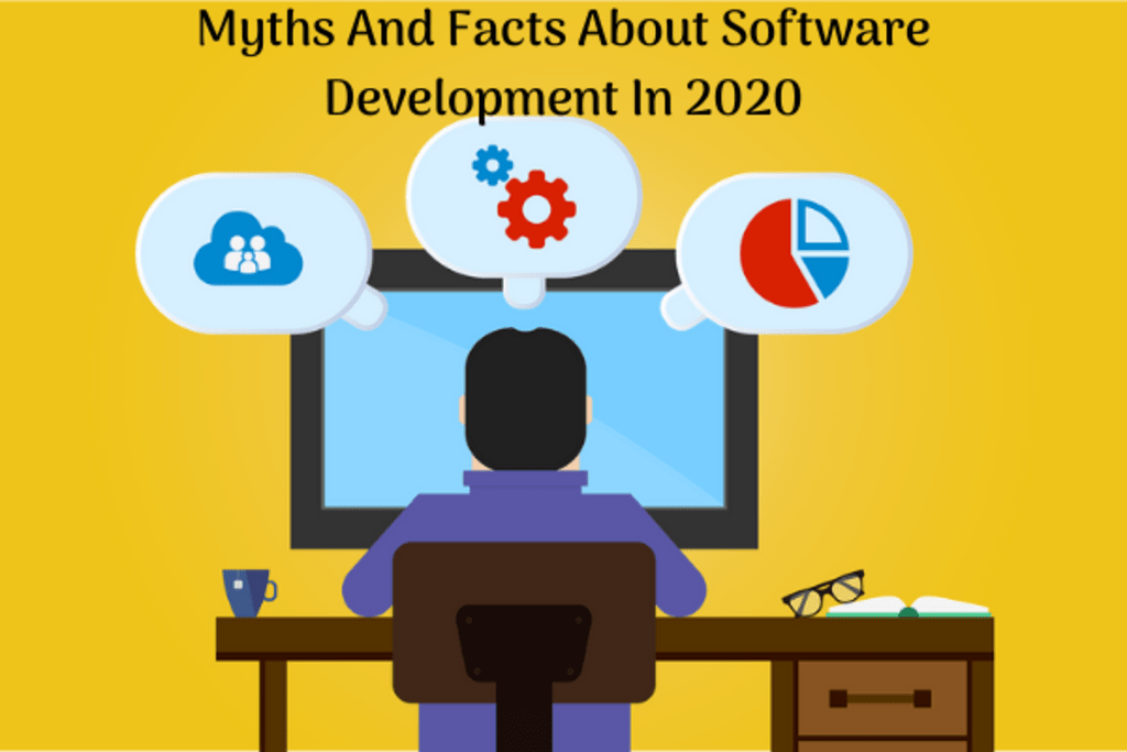 Myths And Facts About Software Development In 2020