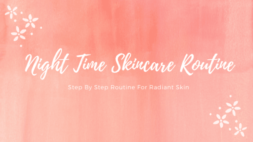 Step By Step Night Time Skincare Routine