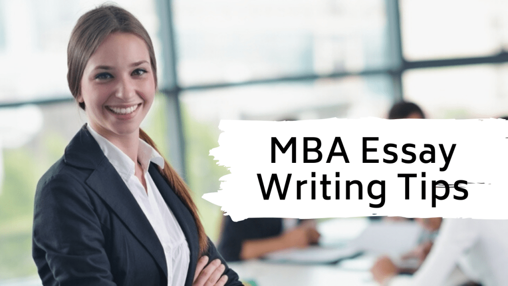 Here are 5 Must Read MBA Essay Writing Tips