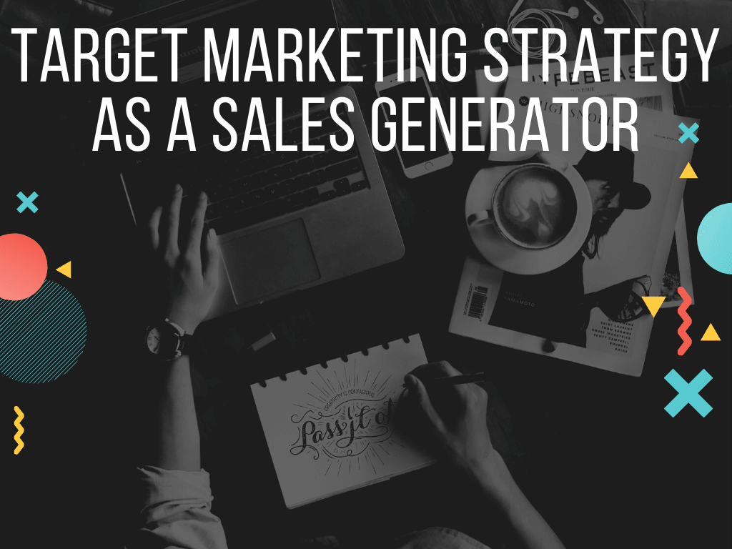 Target Marketing Strategy as a Sales Generator