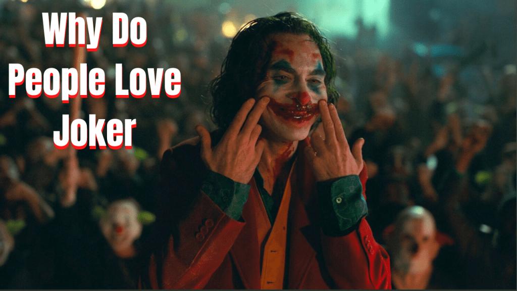 Why Do People Love Joker?