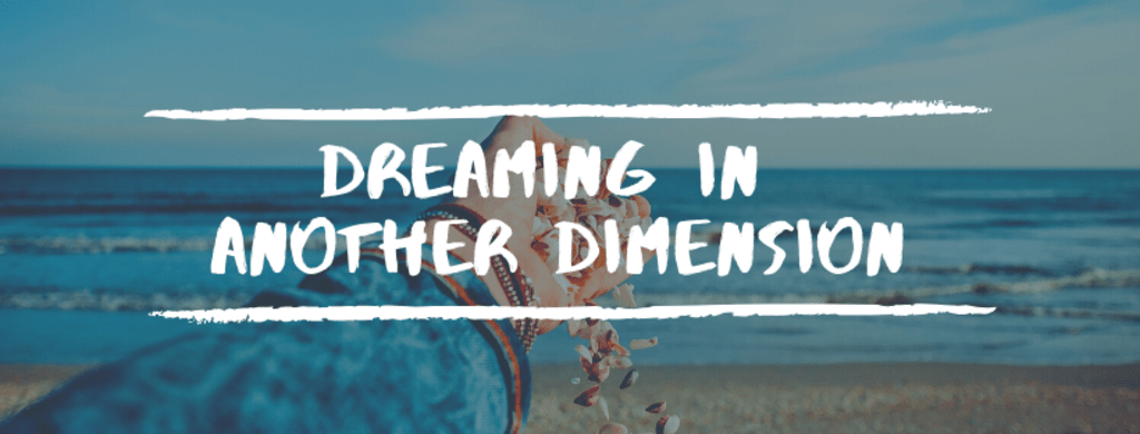 Dreaming in another Dimension