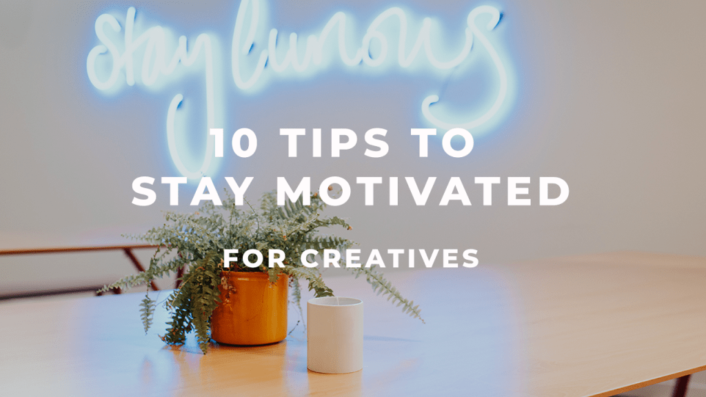 How to Tackle Creative Block and Stay Motivated