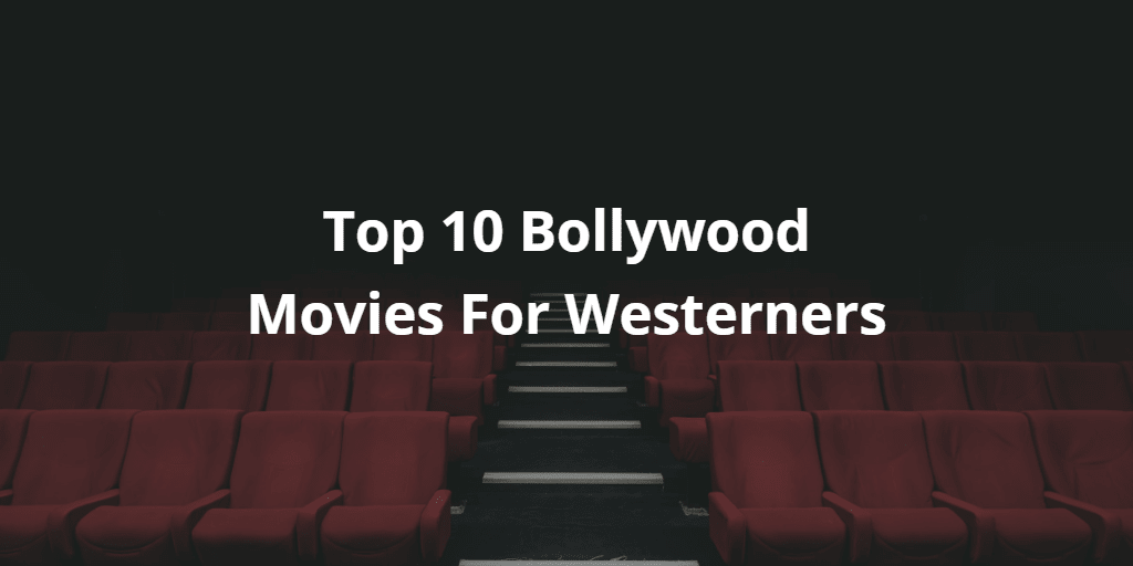 Top 10 Bollywood Movies For Westerners | For Beginners