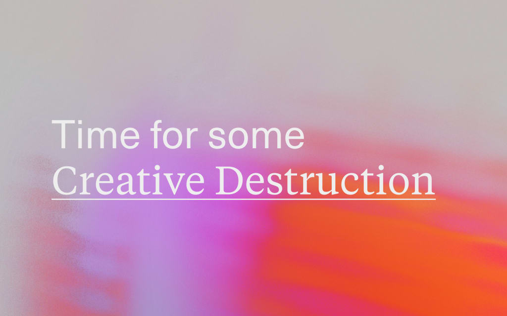 Time For Some 'Creative Destruction'