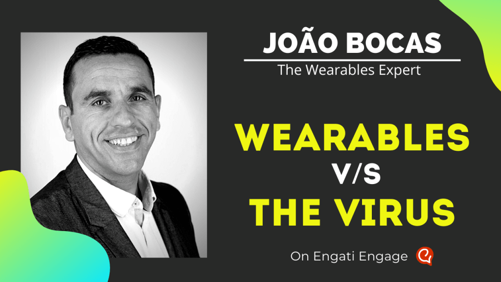 Wearables vs The Virus | João Bocas | Engati Engage