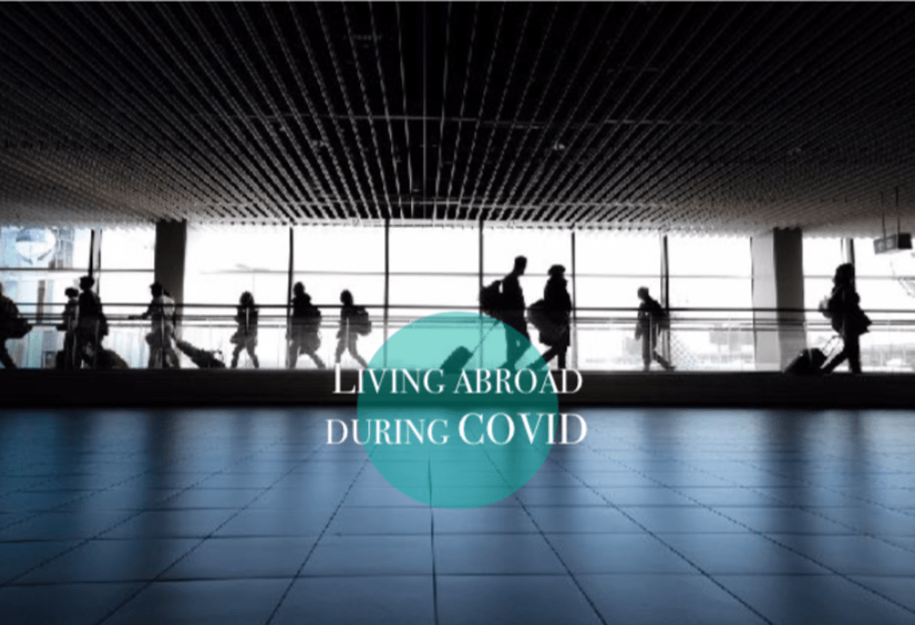 How is it to live abroad during the COVID 19 period?