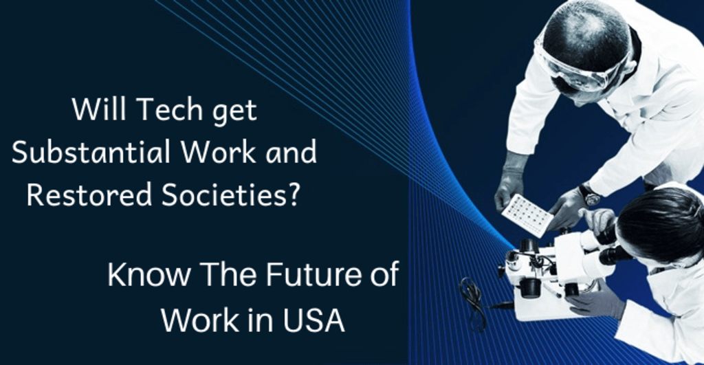 Will Tech get Substantial Work and Restored Societies? - Know the Future of Work in USA