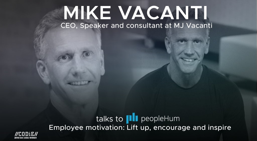 Employee Motivation: Lift up, encourage and inspire -Mike Vacanti [Interview]