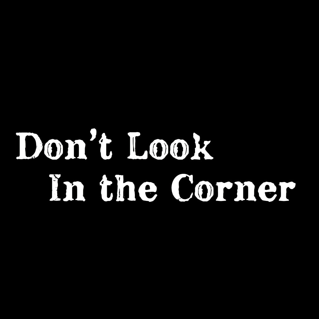Don't Look in the Corner