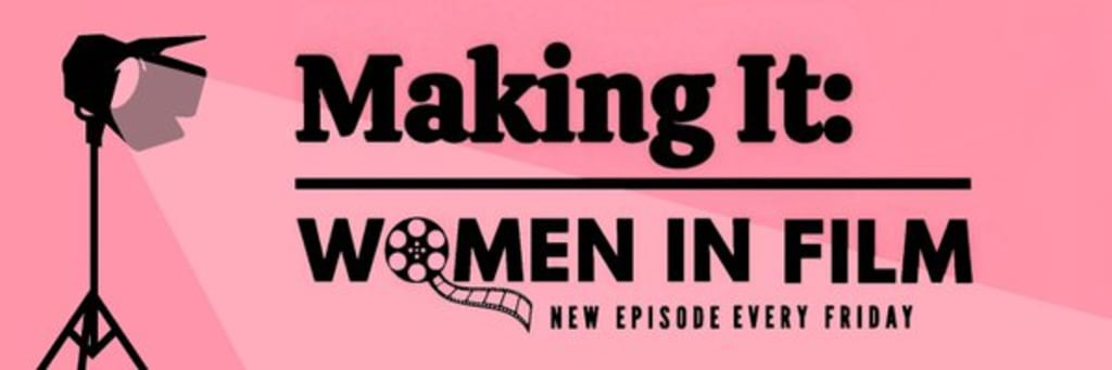 Escaping Through Filmmaking - Making It: Women in Film