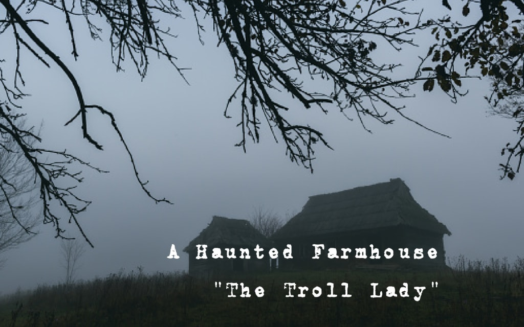A Haunted Farmhouse: The Troll Lady