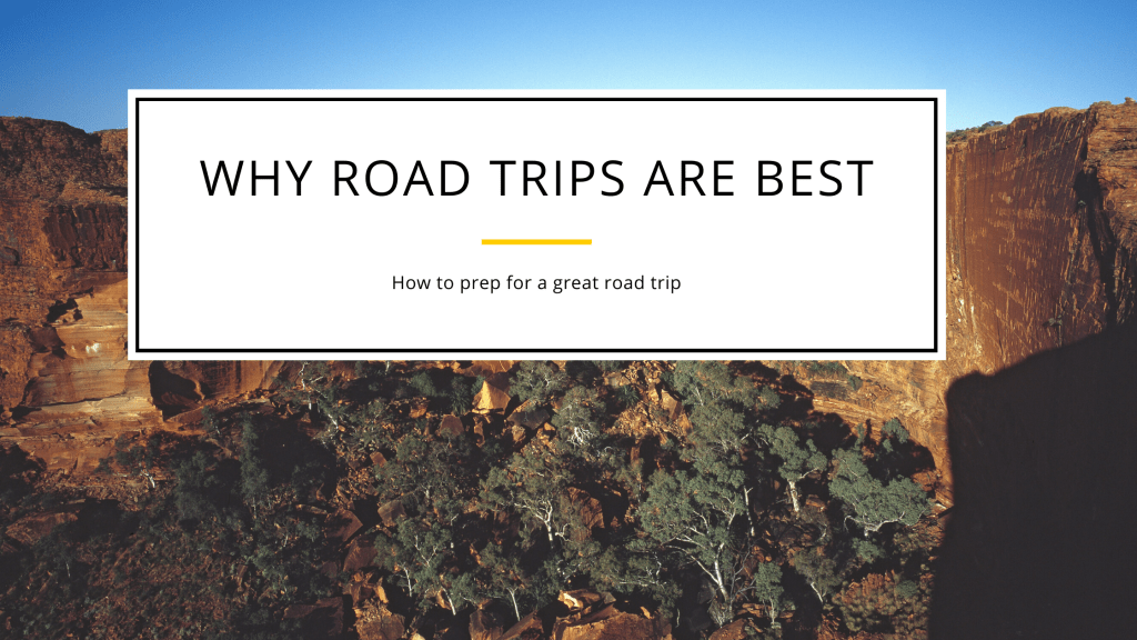 Road Trips:Why Road Trips Are The Best