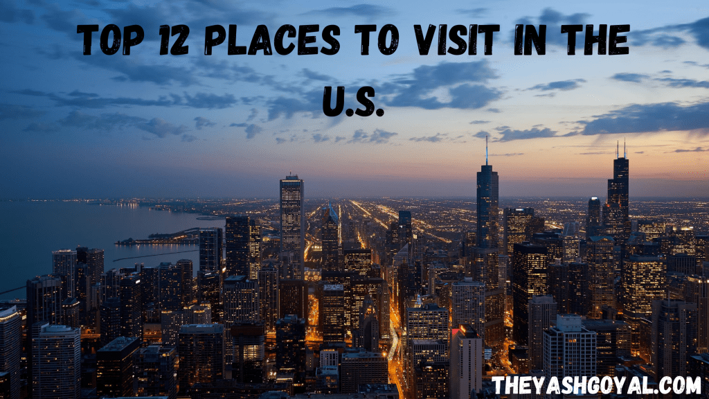 Top 12 Places To Visit In The United States