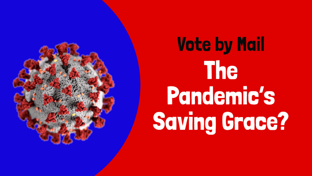 Vote by Mail: The Pandemic's Saving Grace?