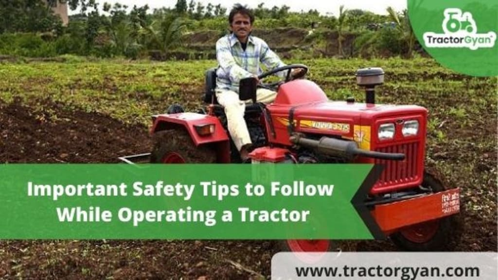 IMPORTANT SAFETY TIPS TO FOLLOW WHILE OPERATING A TRACTOR