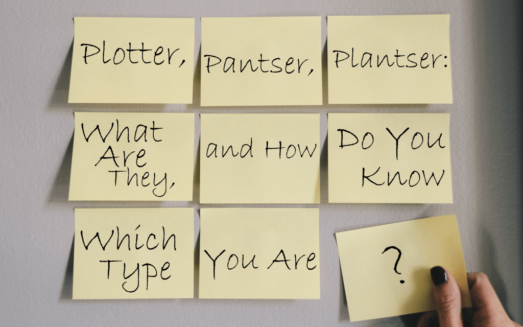 Plotter, Pantser, Plantser: What Are They, and How Do You Know Which Type You Are?