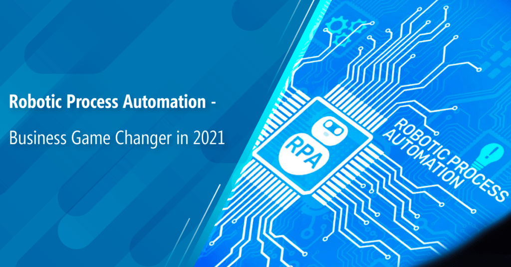 Robotic Process Automation - Business Game Changer in 2021