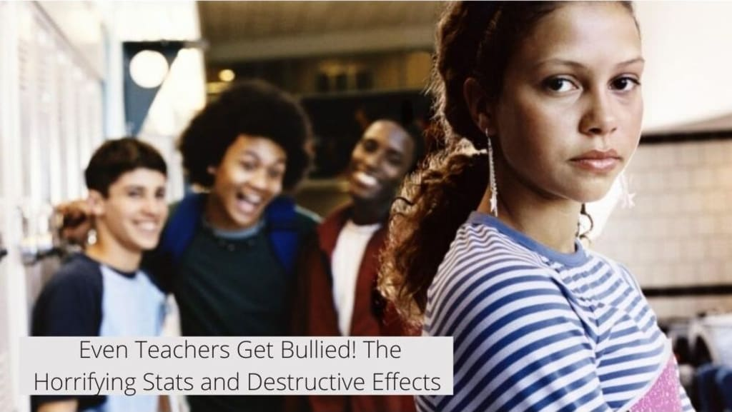 Even Teachers Get Bullied! The Horrifying Stats and Destructive Effects
