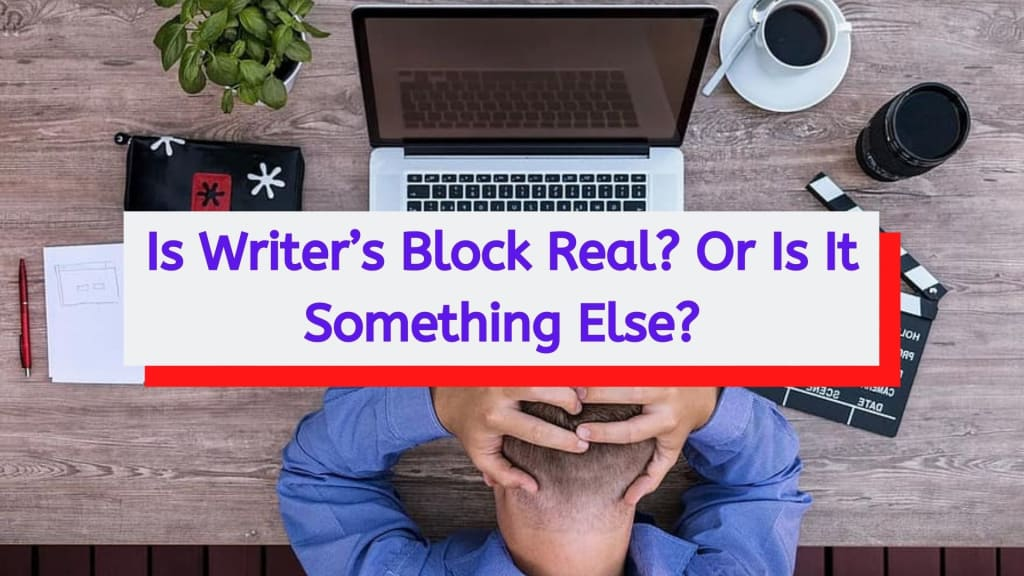Is Writer's Block Real? Or Is It Something Else?