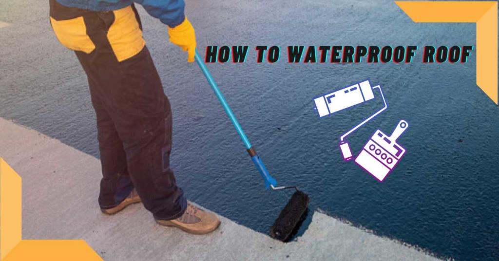 How To Waterproof Roof