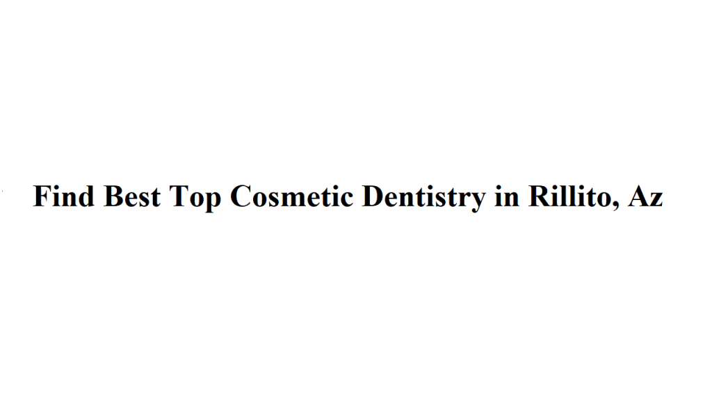Find Best Top Cosmetic Dentistry in Rillito, Az