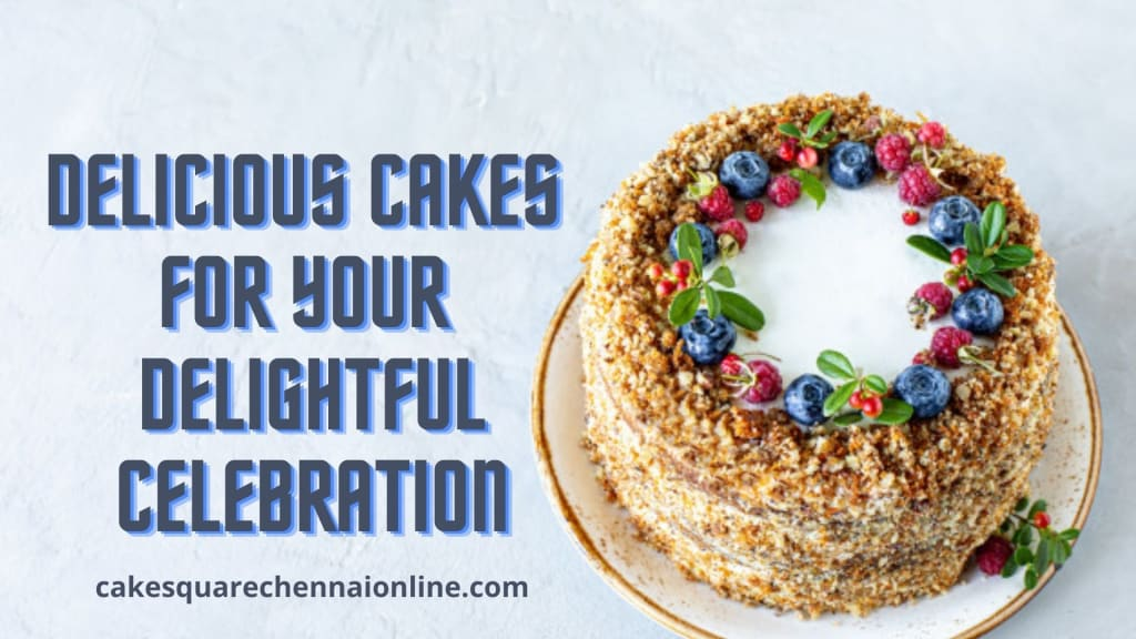 Delicious cakes for your Delightful celebration