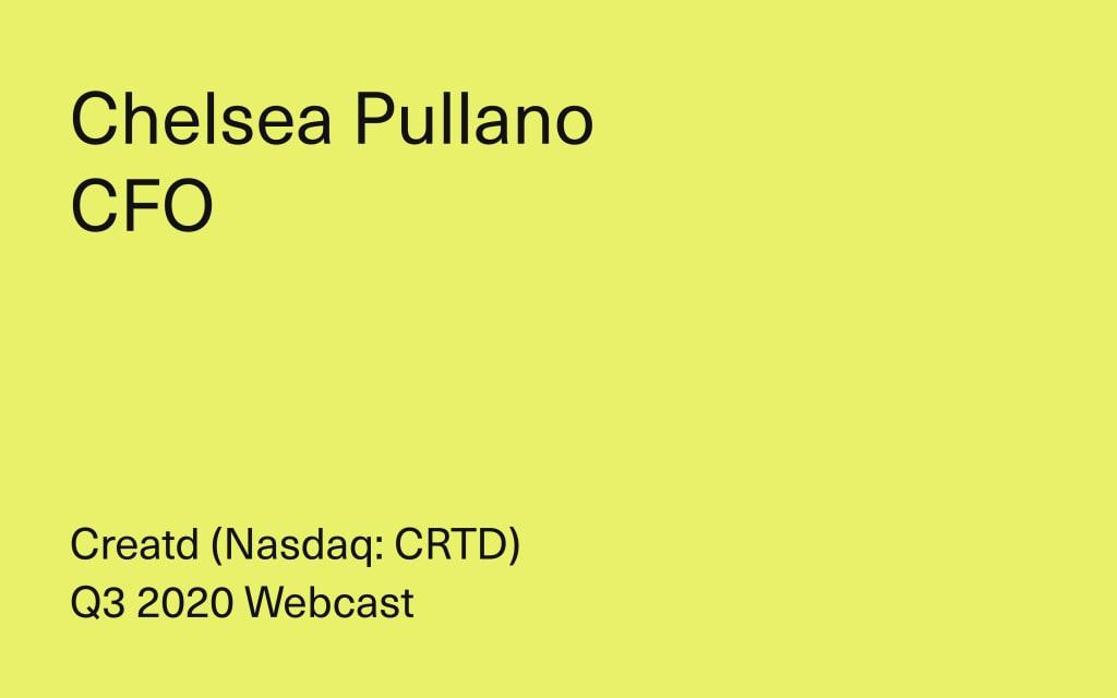 Creatd, Inc. Q3 2020 Webcast - Chelsea Pullano, CFO