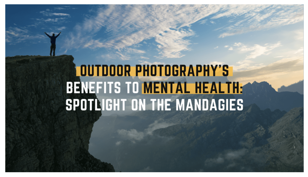 Outdoor Photography's Benefits to Mental Health: Spotlight on The Mandagies