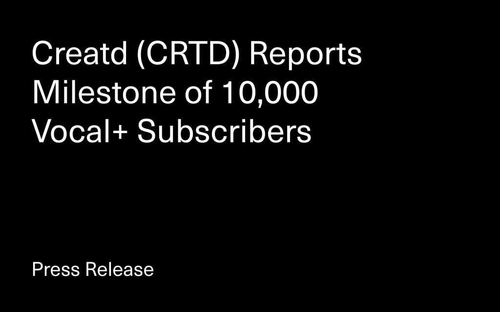 Creatd's Vocal+ Subscriber Count Crosses 10,000, Weeks Ahead of Schedule