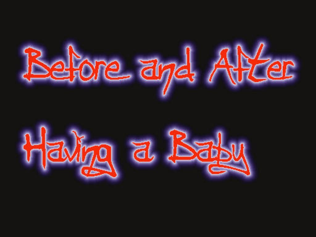 Before and After Having a Baby ( Own Experience )