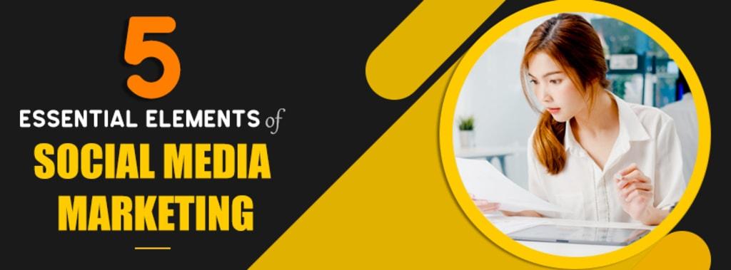 5 Essential Elements Of Social Media Marketing