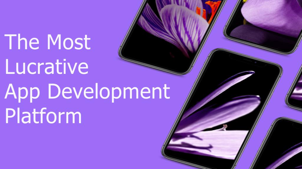 The Most Lucrative App Development Platform