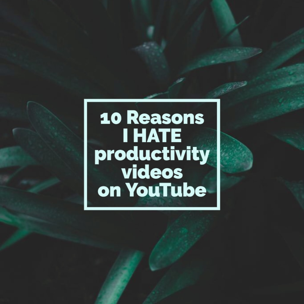 10 Reasons Why I Hate Productivity Videos on YouTube