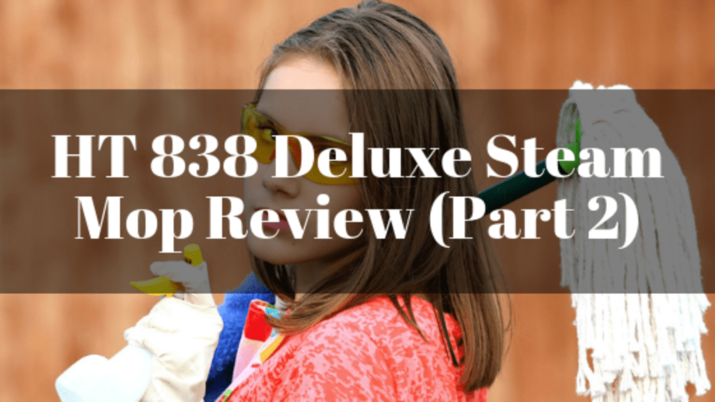 HT 838 Deluxe Steam Mop Review (Part 2)