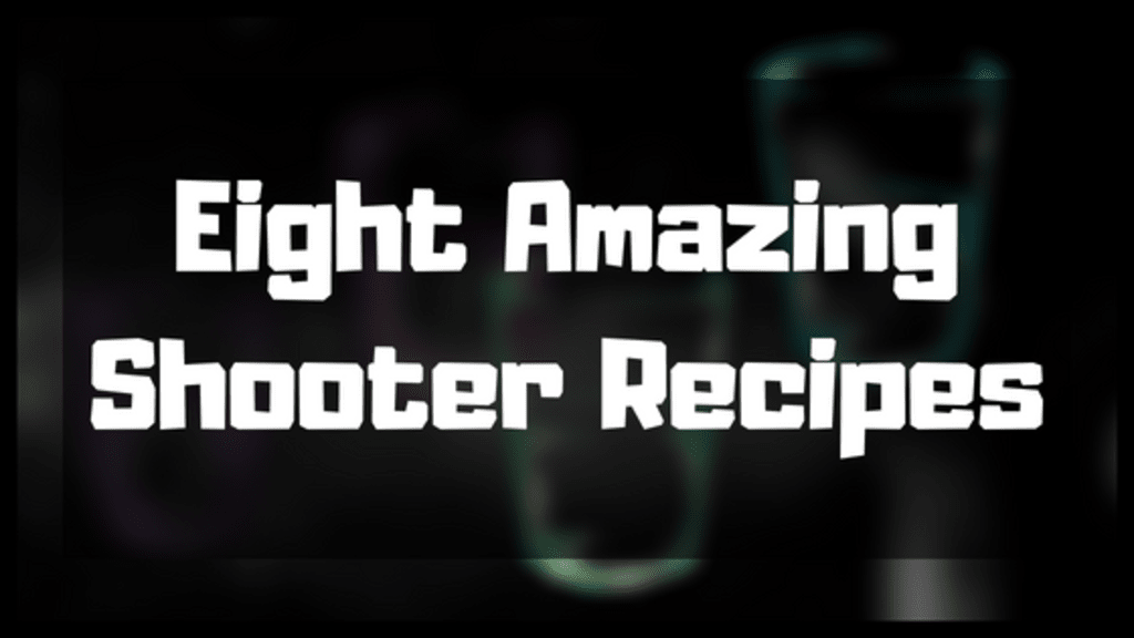 Eight Amazing Shooter Recipes