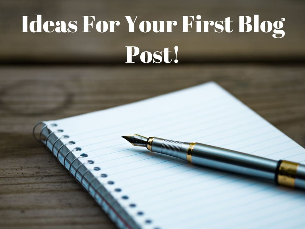 Ideas for Your First Blog Post!