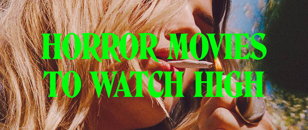 Top Horror Movies to Watch (While High)